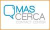 Mas Cerca, Contact Center